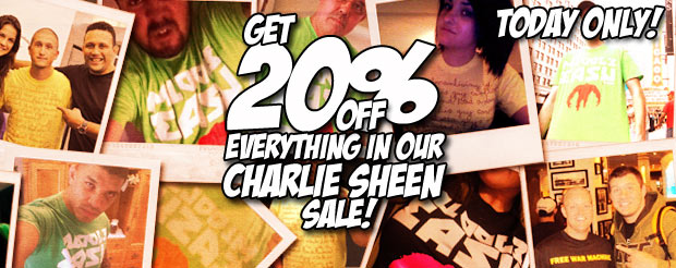 Get 20% off everything in our Charlie Sheen sale! Green shirts restocked!