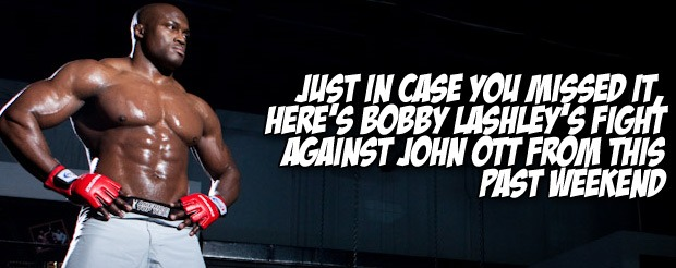 Just in case you missed it, here's Bobby Lashley's fight against John Ott from this past weekend