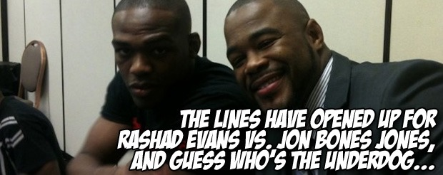 The lines have opened up for Rashad Evans vs. Jon Bones Jones, and guess who's the underdog…