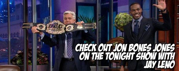 Check out Jon Bones Jones on the Tonight Show with Jay Leno