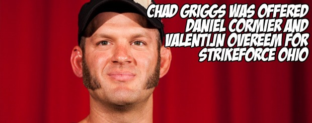 Chad Griggs was offered Daniel Cormier and Valentijn Overeem for Strikeforce: Ohio