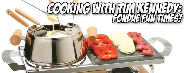 Cooking with Tim Kennedy: Fondue fun times!