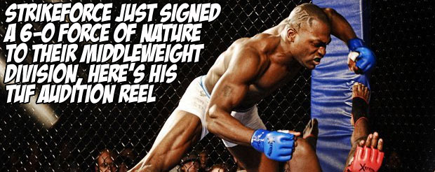 Strikeforce just signed a 6-0 force of nature to their middleweight division, and here's his TUF audition reel