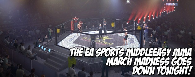 The EA Sports MiddleEasy MMA March Madness goes down TONIGHT!
