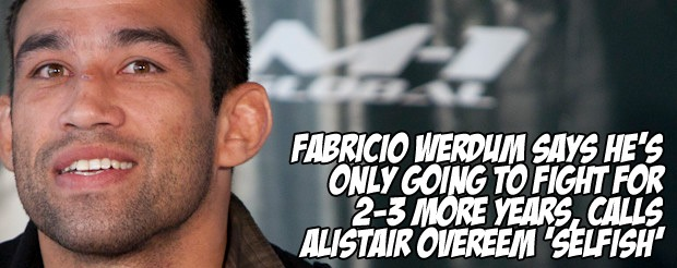 Fabricio Werdum says he's only going to fight for 2-3 more years, calls Alistair Overeem 'selfish'