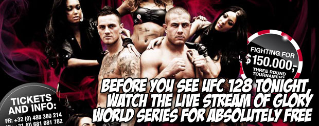 Before you see UFC 128 tonight, watch the LIVE stream of Glory World Series for absolutely free