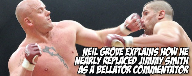 Neil Grove explains how he nearly replaced Jimmy Smith as a Bellator commentator