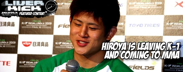Hiroya is leaving K-1 and coming to MMA