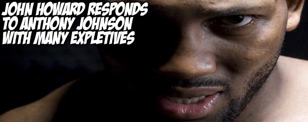 John Howard responds to Anthony Johnson with many expletives