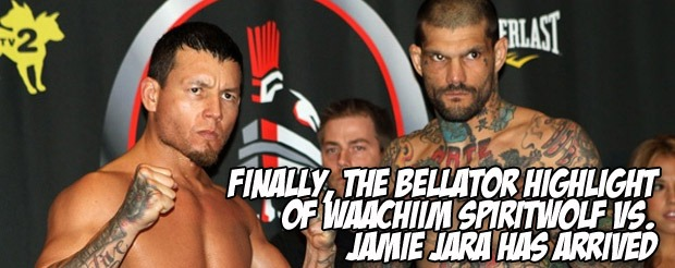 Finally, the Bellator highlight of Waachiim Spiritwolf vs. Jamie Jara has arrived