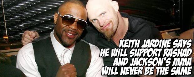 Keith Jardine says he will support Rashad and Jackson's MMA will never be the same
