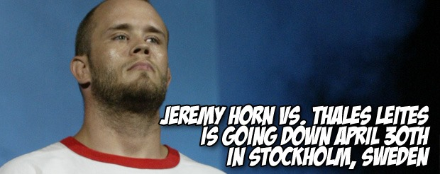 Jeremy Horn vs. Thales Leites is going down April 30th in Stockholm, Sweden