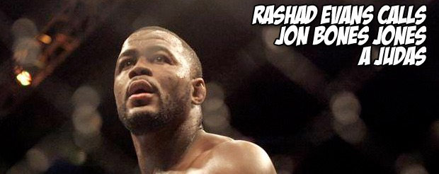 Rashad Evans calls Jon Jones a Judas
