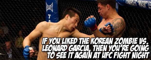 If you like The Korean Zombie vs. Leonard Garcia, then you're going to see it again at UFC Fight Night