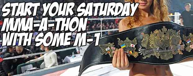 Start your Saturday MMA-a-thon with some M-1 Global