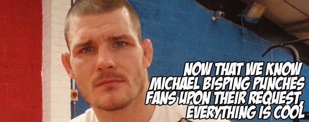 Now that we know Michael Bisping punches fans upon their request, everything is cool