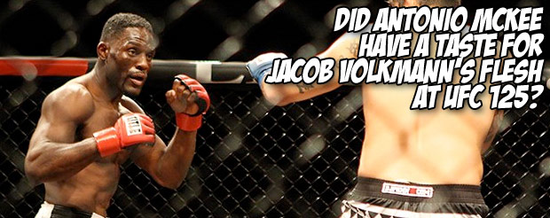 Did Antonio Mckee have a taste for Jacob Volkmann's flesh at UFC 125?