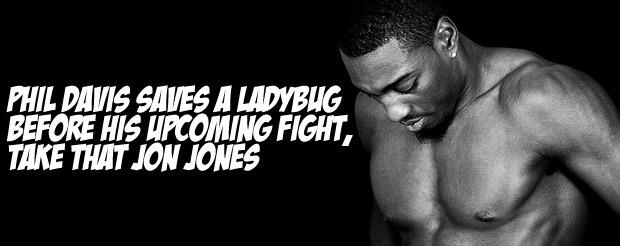 Phil Davis saves a ladybug before his upcoming fight, take that Jon Jones