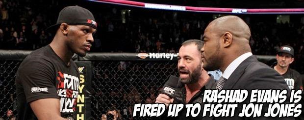 Rashad Evans is fired up to fight Jon Jones