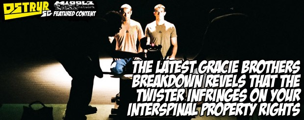The latest Gracie Brothers breakdown revels that the Twister infringes on your interspinal property rights