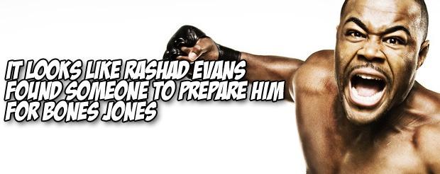 It looks like Rashad Evans found someone to prepare him for Bones Jones