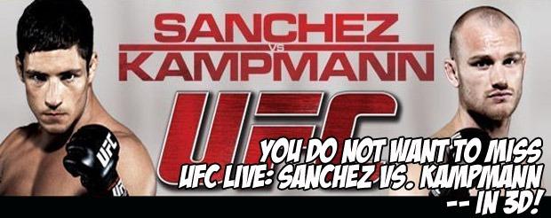 You do NOT want to miss UFC Live: Sanchez vs. Kampmann — in 3D!