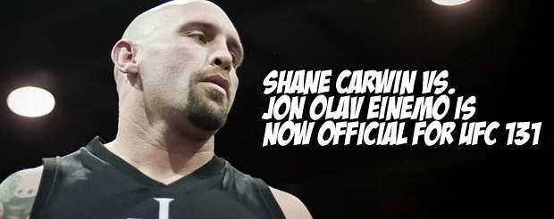 Shane Carwin vs. Jon Olav Einemo is now official for UFC 131
