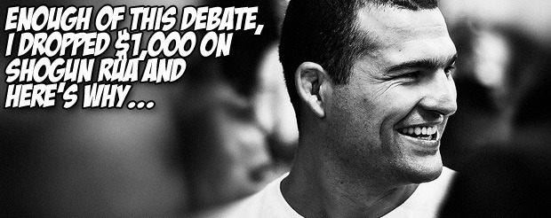 Enough of this debate, I dropped $1,000 on Shogun Rua and here's why…