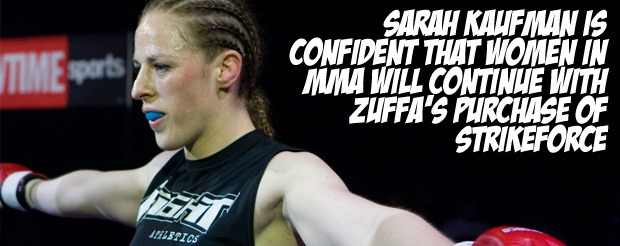 Sarah Kaufman is confident that women in MMA will continue with ZUFFA's purchase of Strikeforce