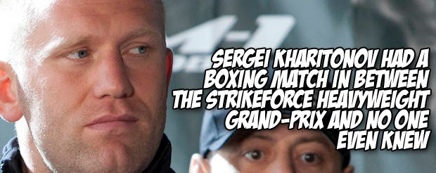Sergei Kharitonov had a boxing match in between the Strikeforce Heavyweight Grand-Prix and no one even knew