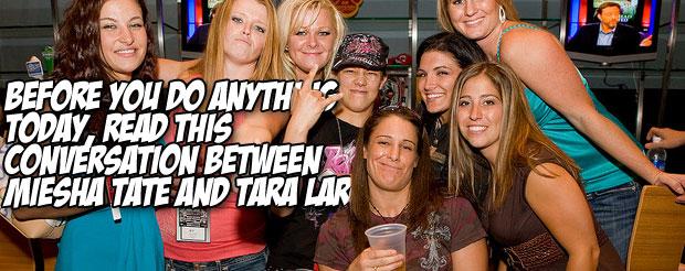 Before you do anything today, read this conversation between Miesha Tate and Tara LaRosa