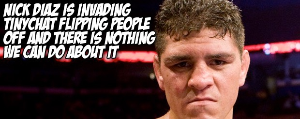 Nick Diaz is invading Tinychat and there is no stopping him