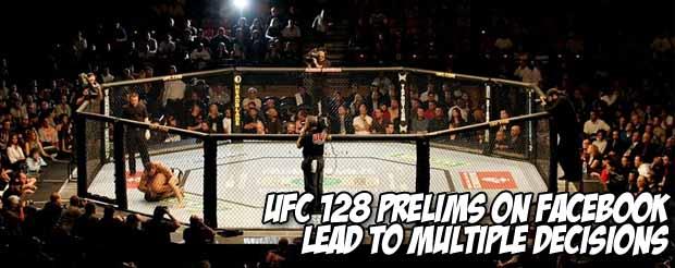 UFC 128 facebook preliminaries lead to multiple decisions