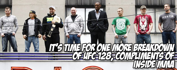It's time for one more breakdown of UFC 128, compliments of Inside MMA