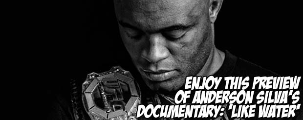 Enjoy this preview of Anderson Silva's documentary: 'Like Water'