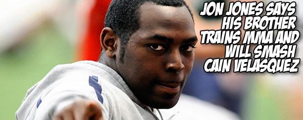 Jon Jones says his brother trains MMA and will smash Cain Velasquez