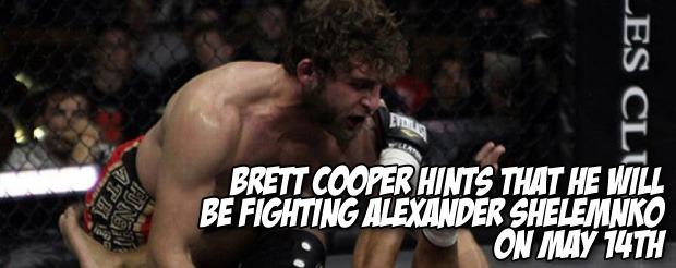 Brett Cooper hints that he will be fighting Alexander Shelemnko on May 14th