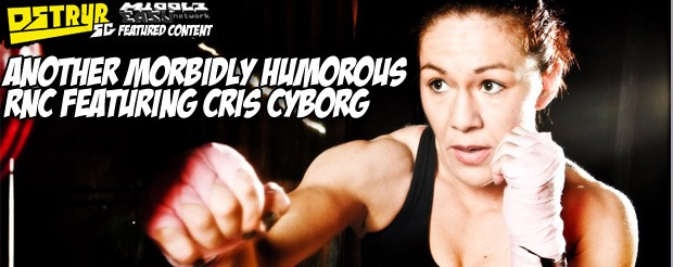 Another morbidly humorous RNC featuring Cris Cyborg