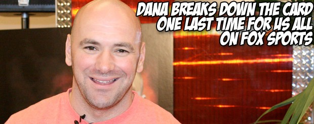 Dana breaks down the card one last time for us on Fox Sports