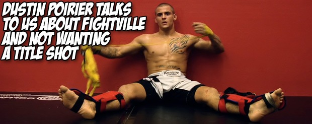 Dustin Poirier talks to us about Fightville and not wanting a title shot