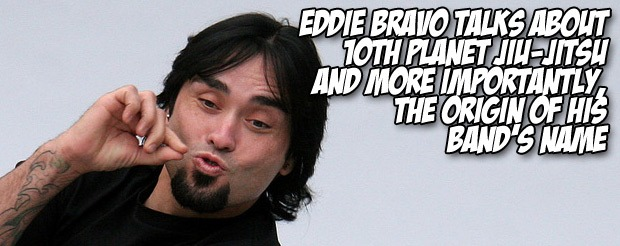 Eddie Bravo talks about 10th Planet Jiu-Jitsu and more importantly, the origin of his band's name