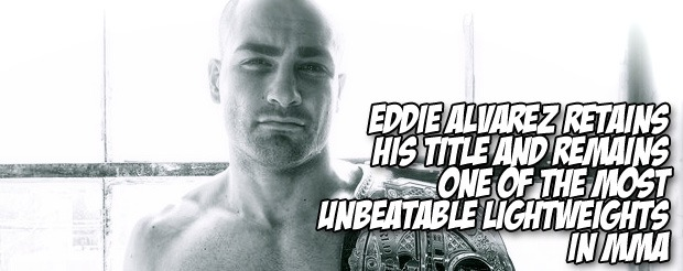 Eddie Alvarez retains his title and remains one of the most unbeatable lightweights in MMA