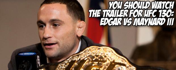 You should watch the trailer for UFC 130: Edgar vs Maynard III