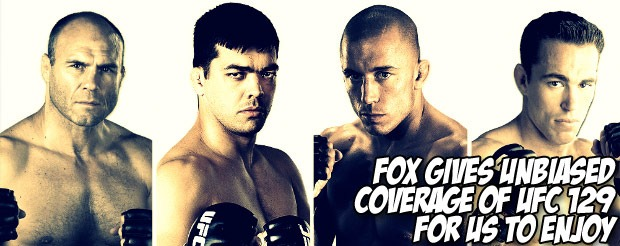 Fox gives unbiased coverage of UFC 129 for us to enjoy