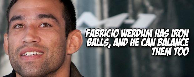 Fabricio Werdum has iron balls, and he can balance them too