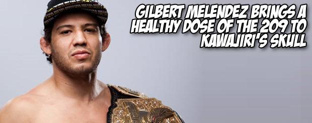 Gilbert Melendez brings a healthy dose of the 209 to Kawajiri's skull