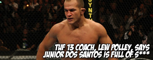 TUF 13 coach, Lew Polley, says Junior Dos Santos is full of s***