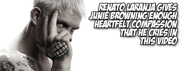 Renato Laranja gives Junie Browning enough heartfelt compassion that he cries in this video