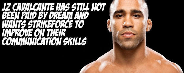 JZ Cavalcante has still not been paid by DREAM and wants Strikeforce to improve on their communication skills