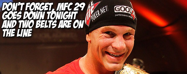 Don't forget, MFC 29 goes down TONIGHT and two belts are on the line
